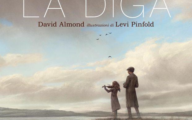La Diga di David Almond illustrazioni di Levi Pinfold