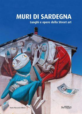 Muri di Sardegna. Luoghi e opere della Street art. Dario Flaccovio Editore