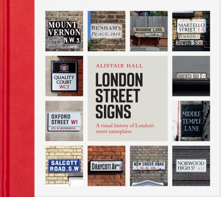 London Street Signs by Alistair Hall is published by Batsford. Photographs by Alistair Hall. Cover