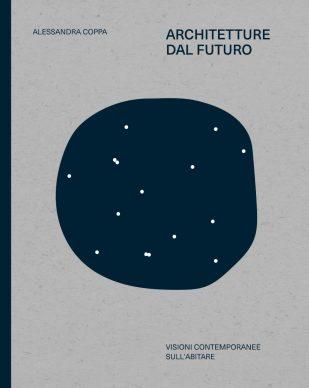 """La copertina del libro """"Architetture dal futuro"""", a cura di Alessandra Coppa, edito da 24 ORE Cultura. Courtesy l'editore"""