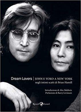 Dream lovers. John e Yoko a New York negli intimi scatti di Brian Hamill. Rizzoli Lizard, 2020