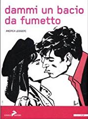 Andrea Leggeri, Dammi un bacio da fumetto, Coniglio Editore, 2007. Copertina