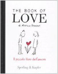 Monica Sheehan, The book of love. Il piccolo libro dell'amore, Sperling & Kupfer, 2009. Copertina