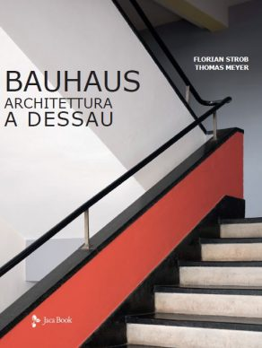 BAUHAUS, Architettura a Dessau. Florian Strob, Thomas Meyer (JacaBook). Copertina © 2021 Editoriale Jaca Book Srl, Milano per l'edizione italiana.